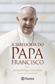 A Sabedoria do Papa Francisco