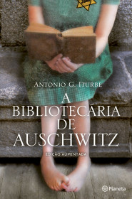 A Bibliotecária de Auschwitz - Ed.  aumentada