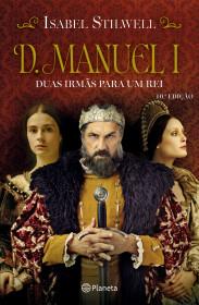 D. Manuel - Duas Irmãs para Um Rei