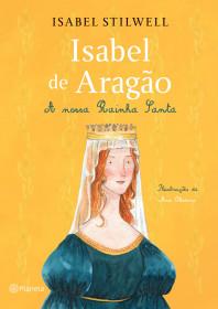 Isabel de Aragão - A Nossa Rainha Santa